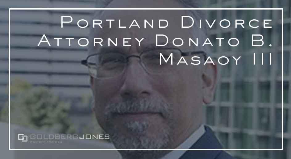 Portland Divorce Attorney Donato B. Masaoy III