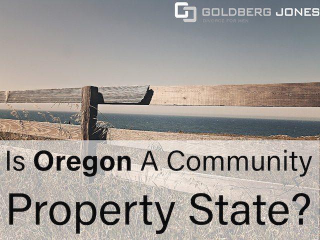 Is Oregon A Community Property State Goldberg Jones Divorce For Men