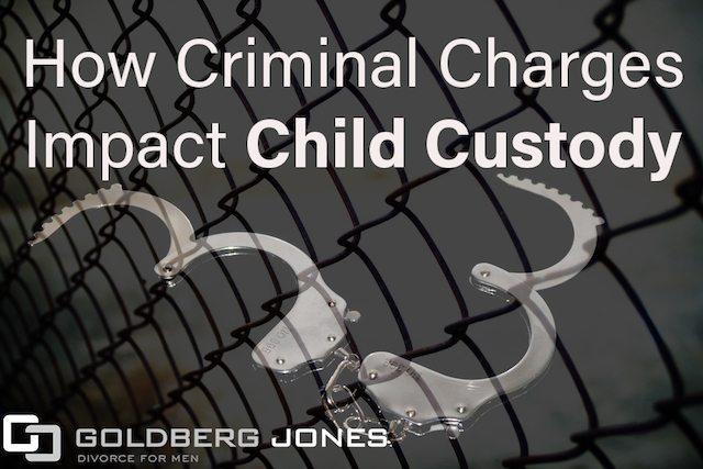 How Criminal Charges Impact Child Custody Goldberg Jones Divorce