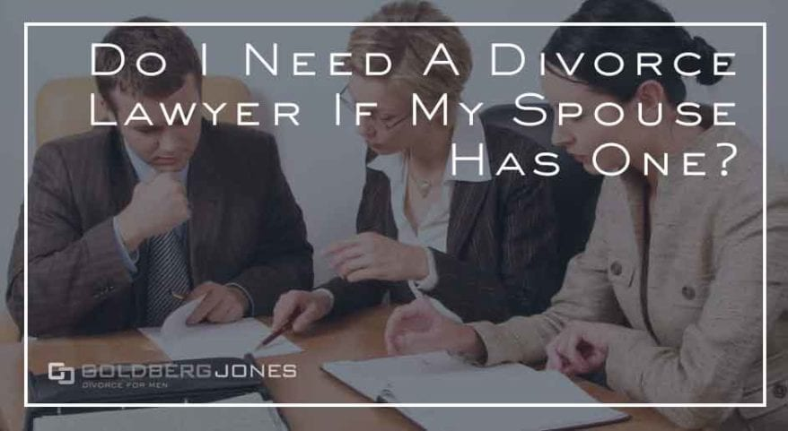 Do I Need A Divorce Lawyer If My Spouse Has One?